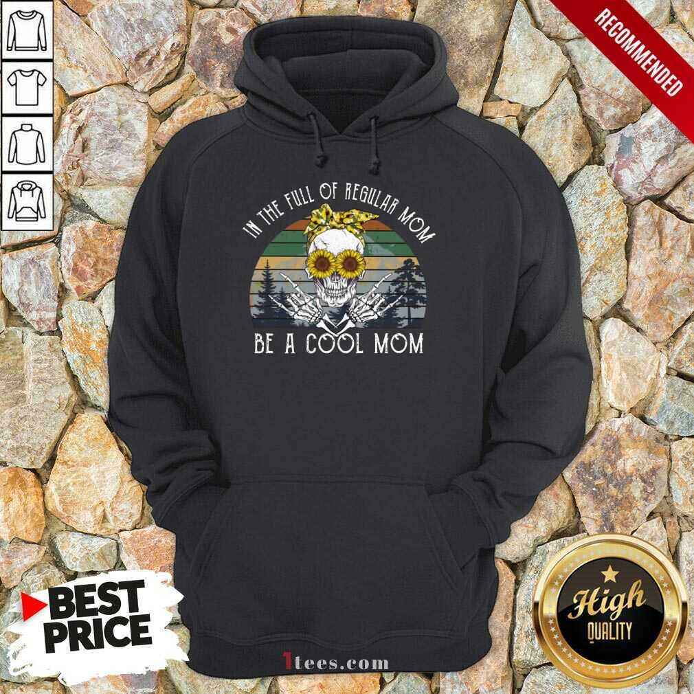 Awesome Skull Mom In The Full Of Regular Mom Be A Cool Mom Vintage Hoodie