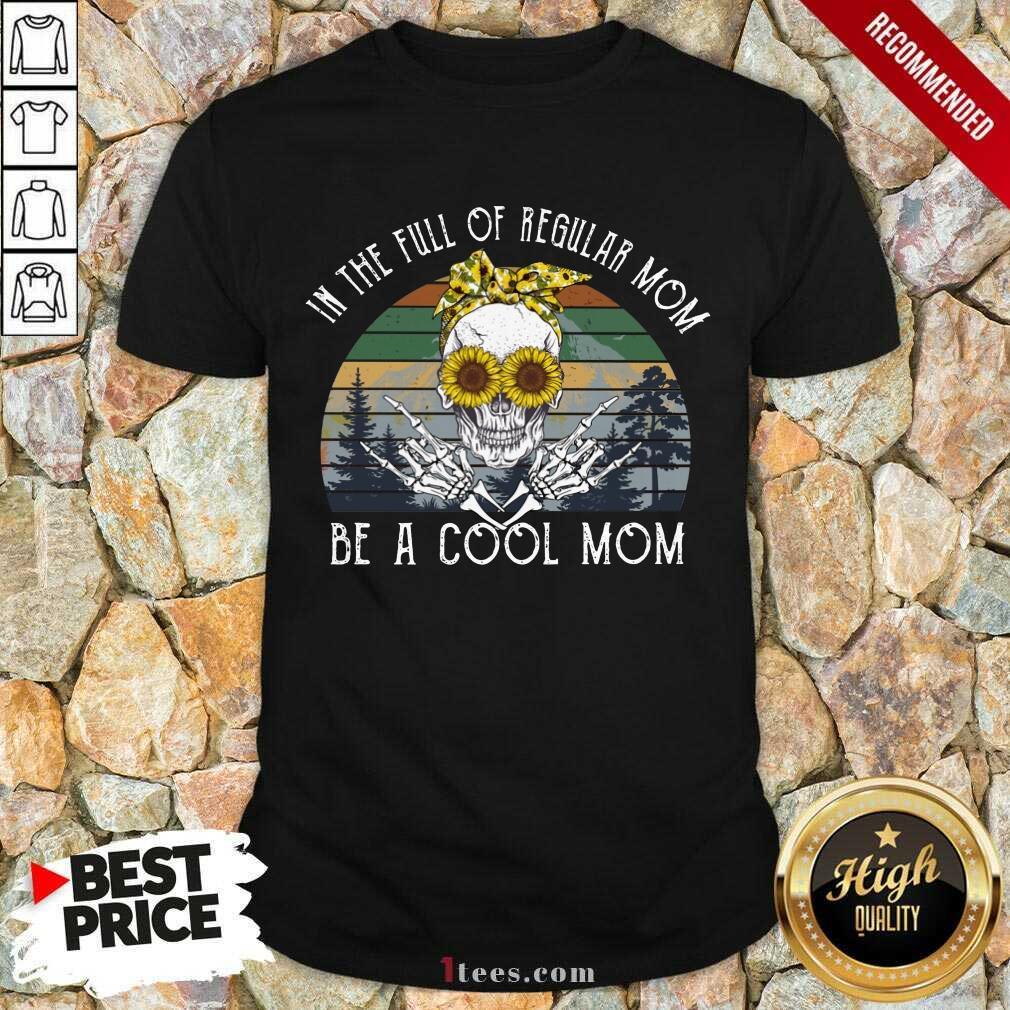 Awesome Skull Mom In The Full Of Regular Mom Be A Cool Mom Vintage ShirtAwesome Skull Mom In The Full Of Regular Mom Be A Cool Mom Vintage Shirt