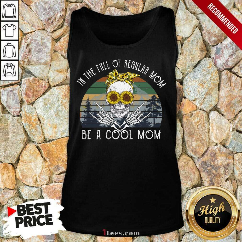 Awesome Skull Mom In The Full Of Regular Mom Be A Cool Mom Vintage Tank Top