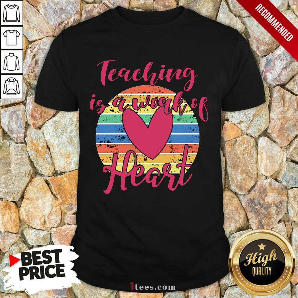 Awesome Teaching Is A Work Of Heart Vintage Shirt