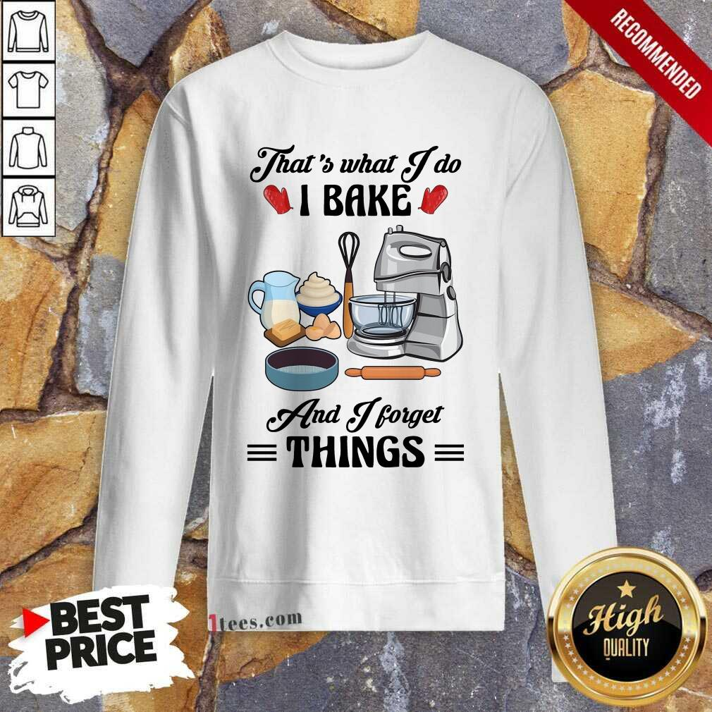 Confident Thats What I Do I Bake And I Forget Things Cute Baking Sweatshirt