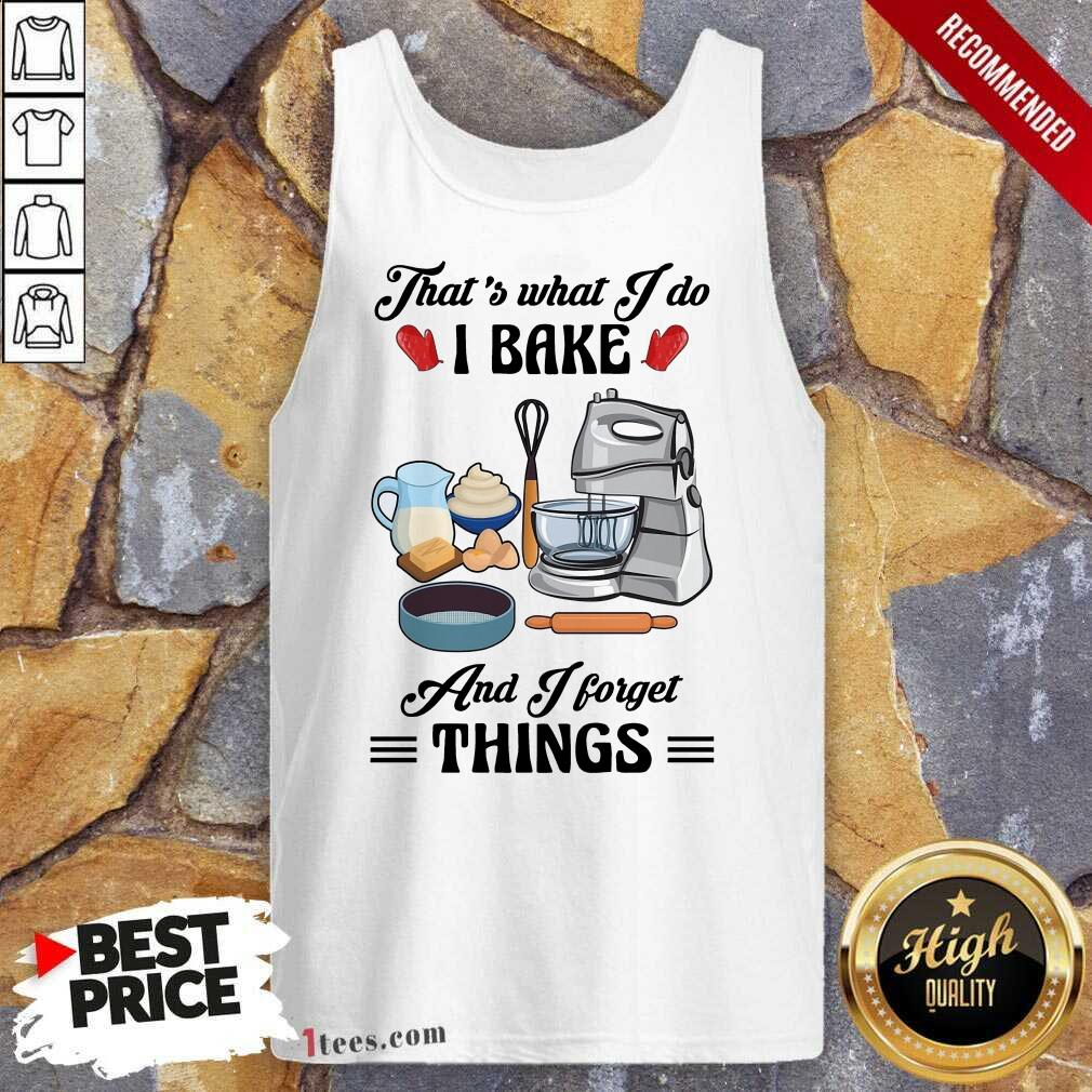 Confident Thats What I Do I Bake And I Forget Things Cute Baking Tank Top