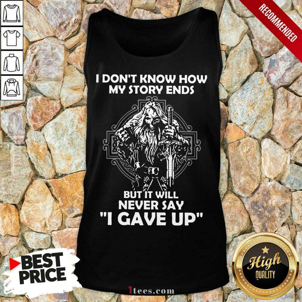 Delighted I Dont Know How My Story Ends But It Will Never Say I Gave Up Tank Top