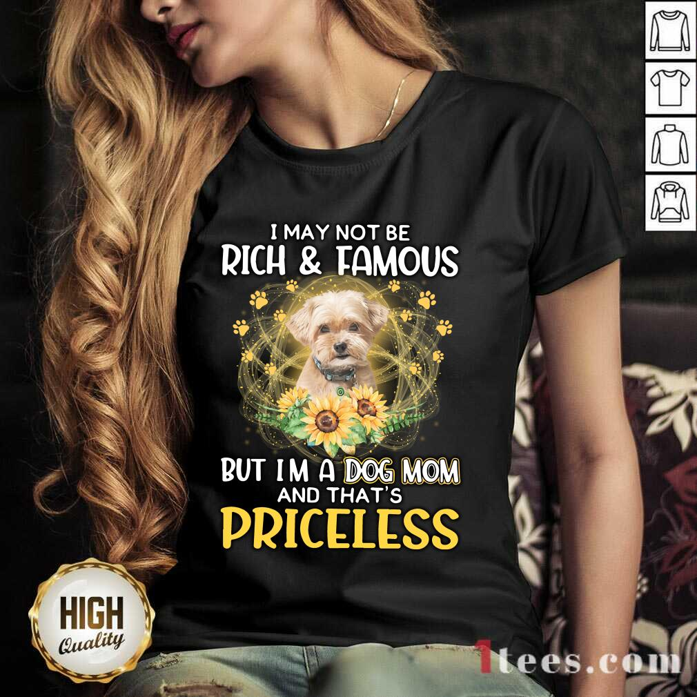 Delighted Shorkie I May Not Be Rich And Famous But Im A Dog Mom And Thats Priceless V-neck