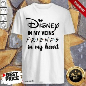 Funny Disney In My Veins Friends In My Heart Shirt