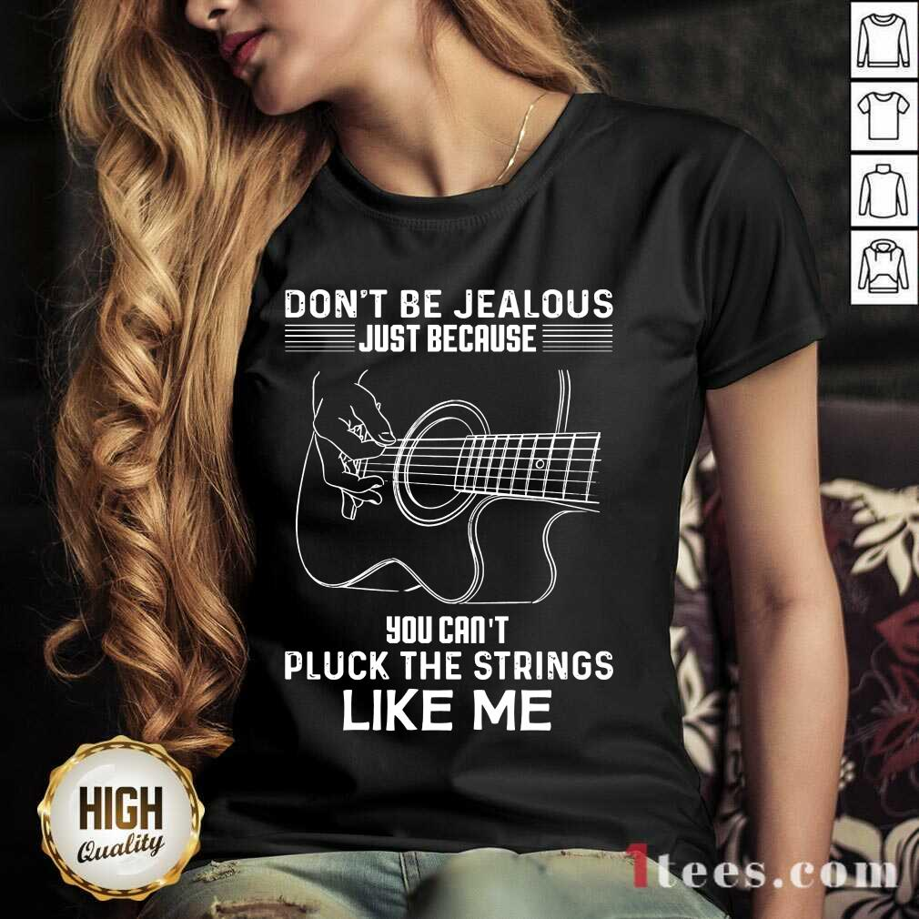 Funny Dont Be Jealous Just Because You Cant Pluck The Strings Like Me Guitar V-neck