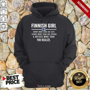 Funny Finnish Girl Knows More Than She Says Thinks More Than She Speaks And Notice More Than You Realize Hoodie