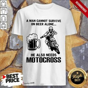 Good A Man Cannot Survive On Beer Alone He Also Needs Motocross Shirt
