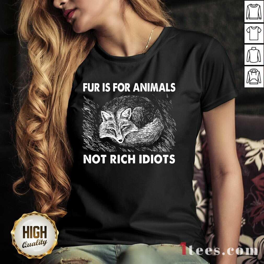 Good Fox Fur Is For Animals Not Rich Idiots V-neck
