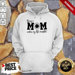 Happy Being A Mom Makes My Life Complete Hoodie