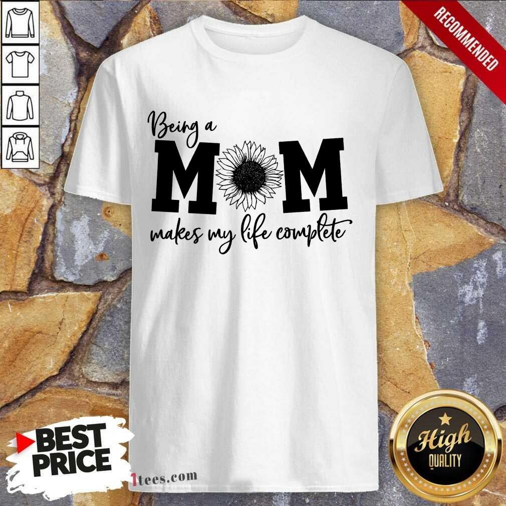 Happy Being A Mom Makes My Life Complete Shirt