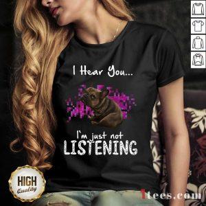 Happy Bulldog I Hear You Im Just Not Listening V-neck