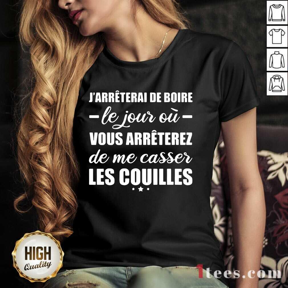 Happy Jarreterai De Boire Le Jous Ou Vous Arreterez De Me Casser Les Couilles V-neck