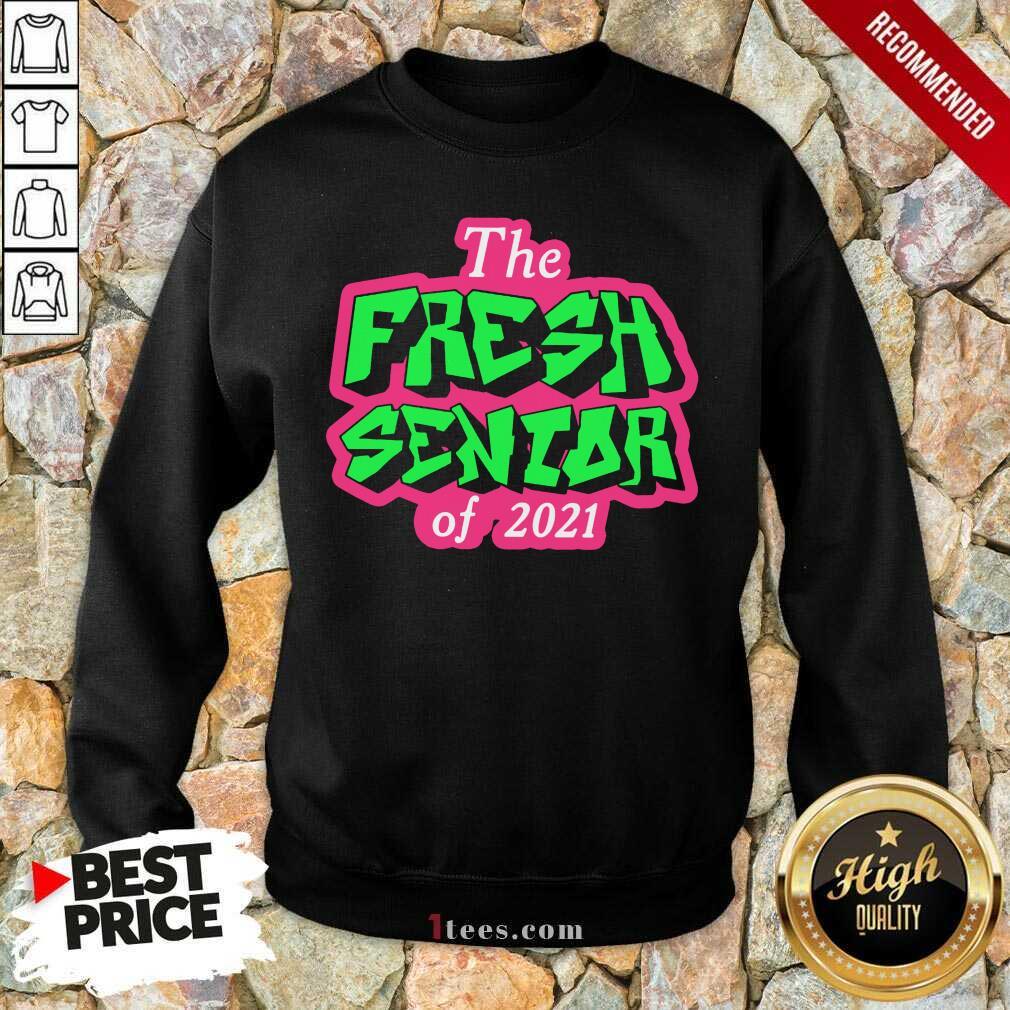 Happy The Fresh Senior Class Of 2021 Sweatshirt