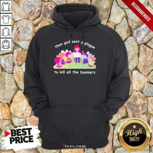 Happy Then God Sent A Plague To Kill All The Boomers Hoodie