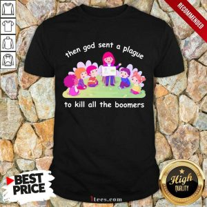 Happy Then God Sent A Plague To Kill All The Boomers Shirt