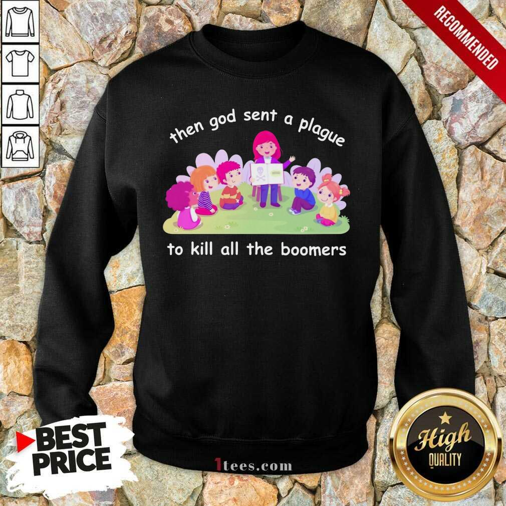 Happy Then God Sent A Plague To Kill All The Boomers Sweatshirt