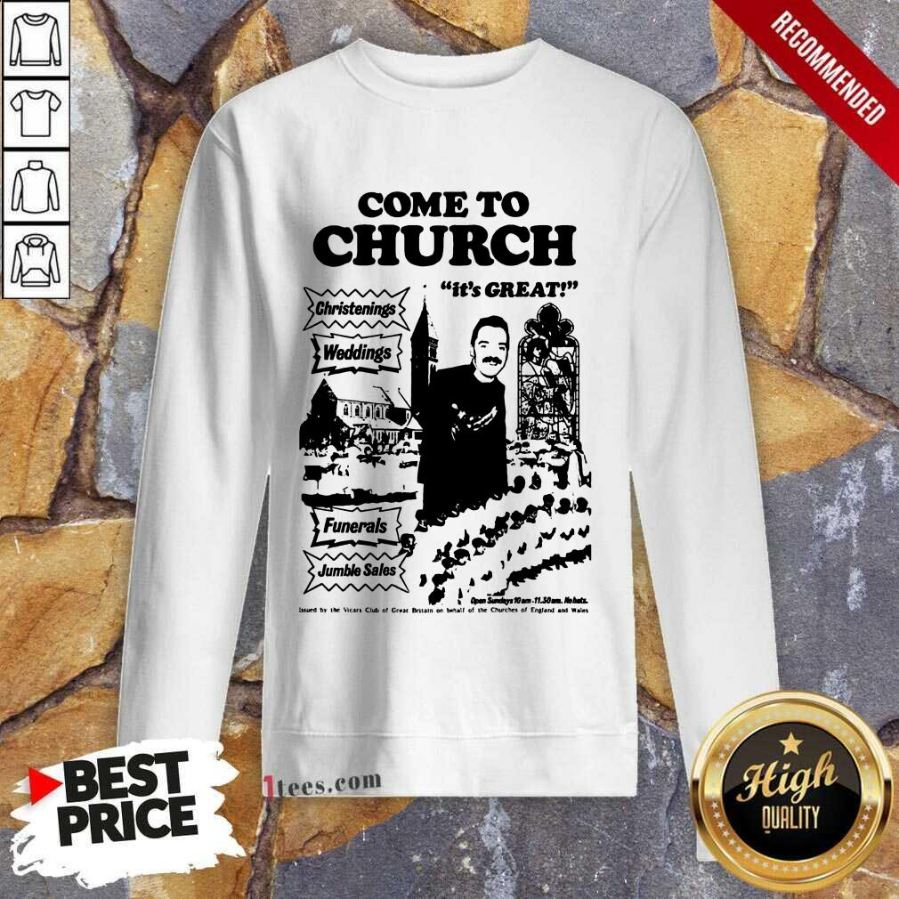 Hot Come To Church Its Great Christenings Weddings Sweatshirt