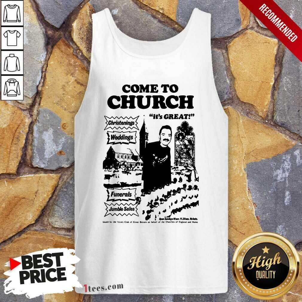 Hot Come To Church Its Great Christenings Weddings Tank Top