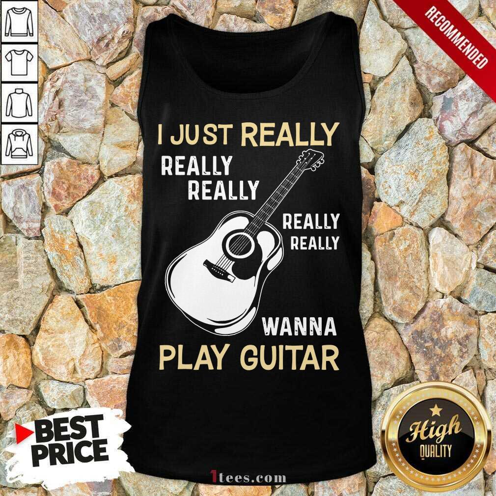 Hot I Just Really Really Really Wanna Play Guitar Tank Top