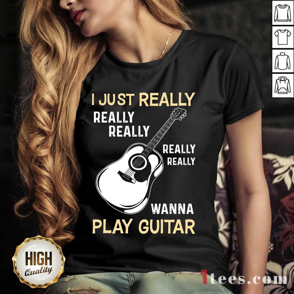 Hot I Just Really Really Really Wanna Play Guitar V-neck