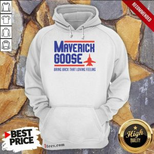 Hot Maverick Goose Bring Back That Loving Feeling Hoodie