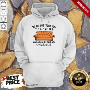 Hot So No One Told You Teaching Was Gonna Be This May 2021 Educator Life Hoodie