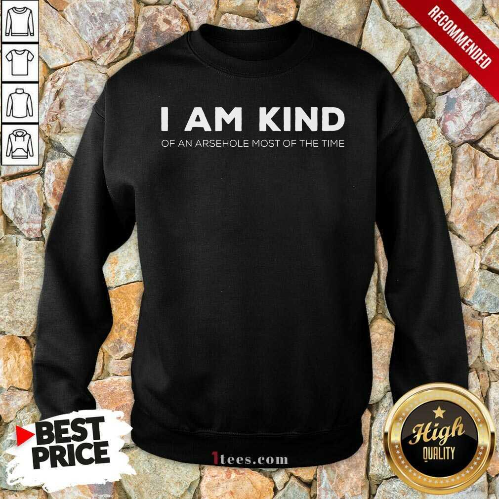 I Am Kind Of An Arsehole Most Of The Time Sweatshirt