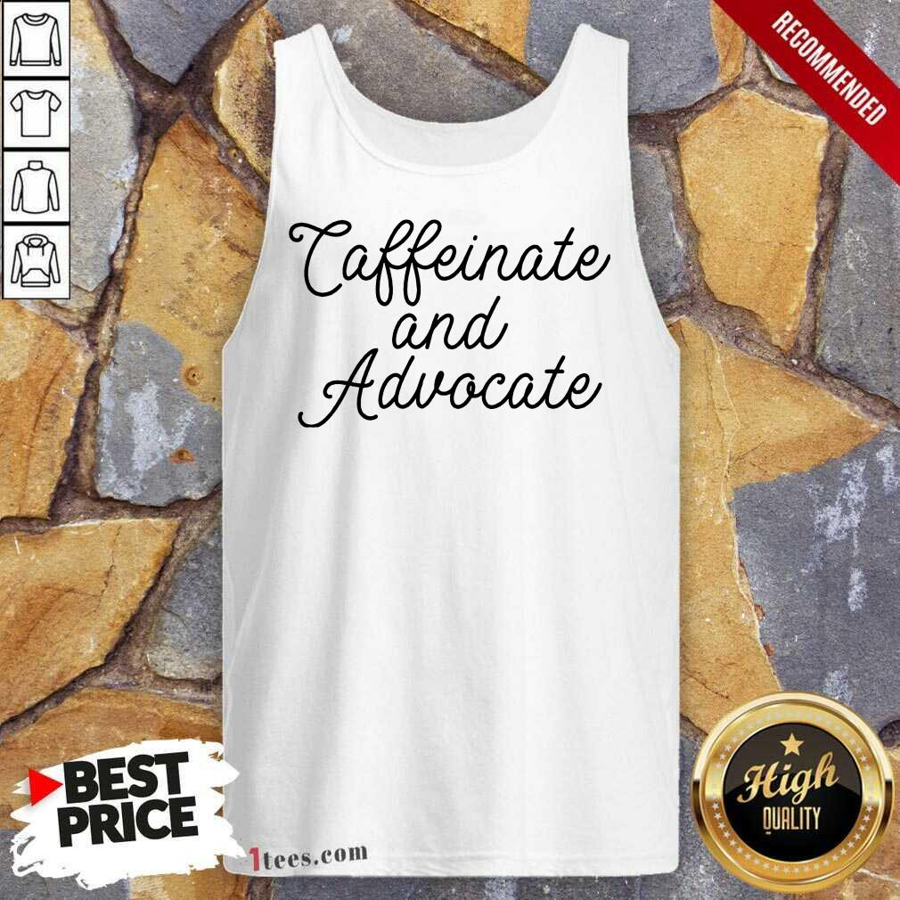Nice Caffeinate And Advocate Tank Top