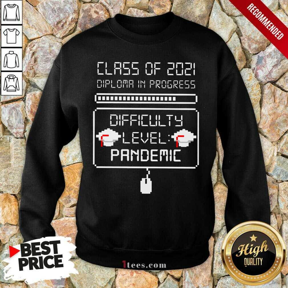 Nice Class Of 2021 Diploma In Progress Difficulty Level Pandemic Sweatshirt