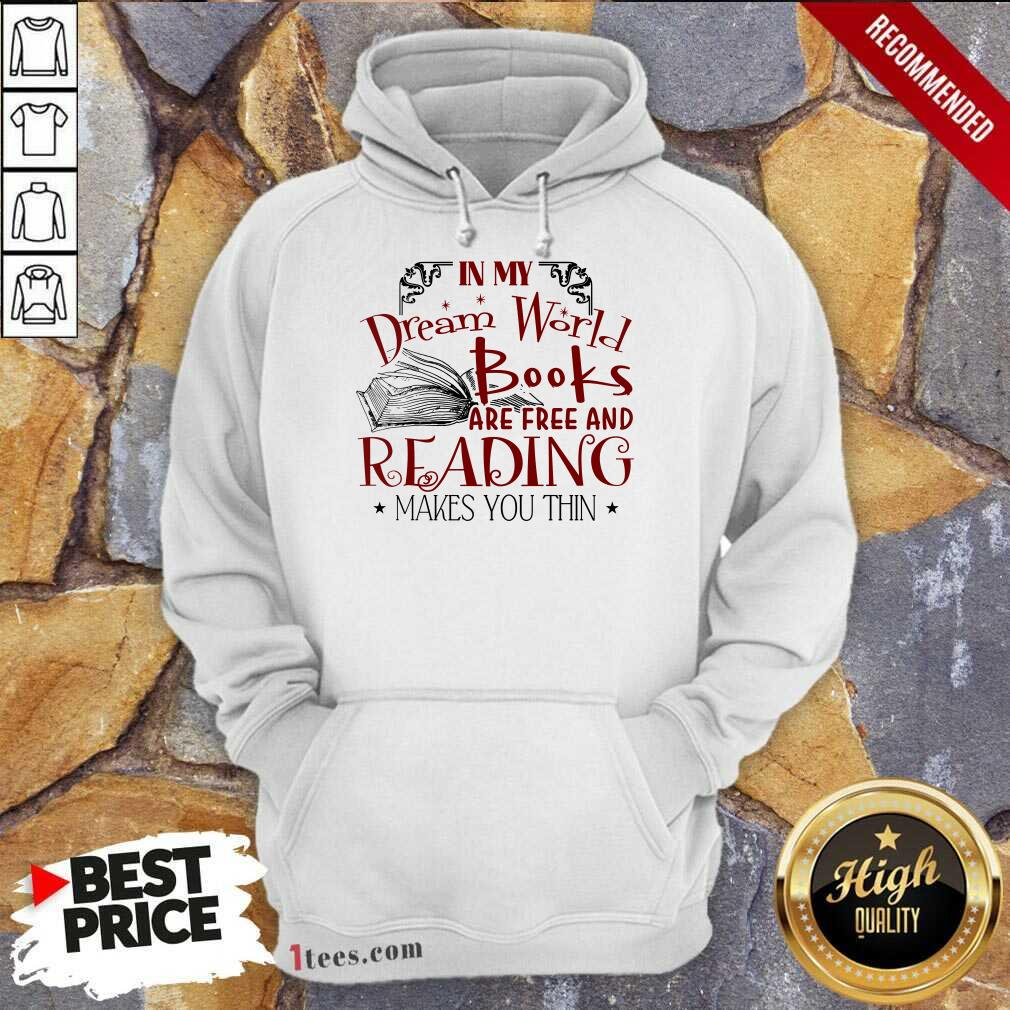 Nice In My Dream World Books Are Free And Reading Makes You Thin Hoodie