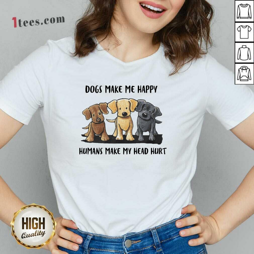 Perfect Dogs Make Me Happy Humans Make My Head Hurt Dog Lover V-neck