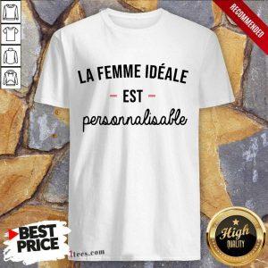 Perfect La Femme Ideale Est Personnalisable Shirt