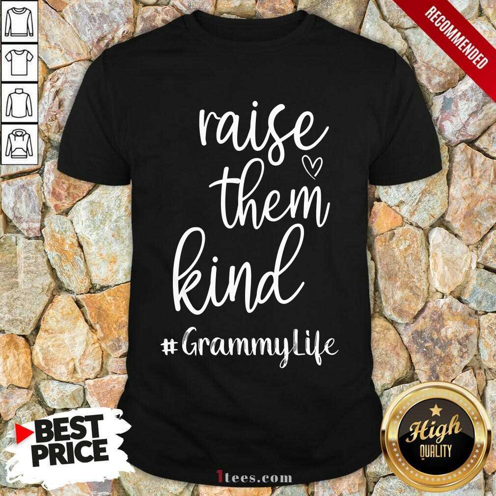 Perfect Raise Them Kind Grammy Life Shirt