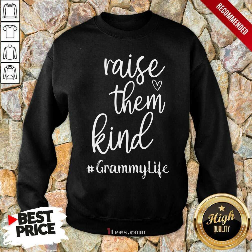 Perfect Raise Them Kind Grammy Life Sweatshirt