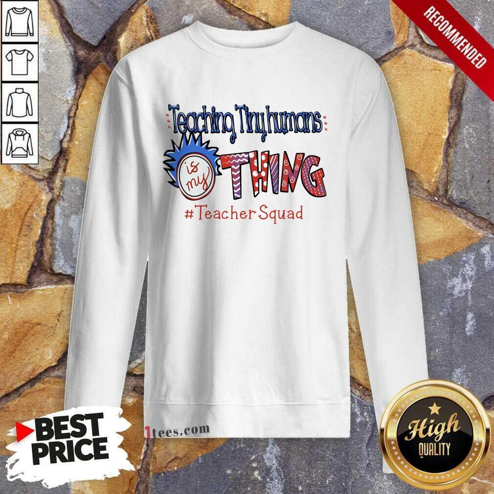 Perfet Teaching Tiny Humans Is My Thing Teacher Squad Sweatshirt