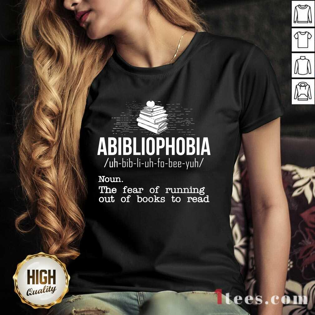 Pretty Abibliophobia NounThe Fear Of Running Out Of Books To Read V-neck