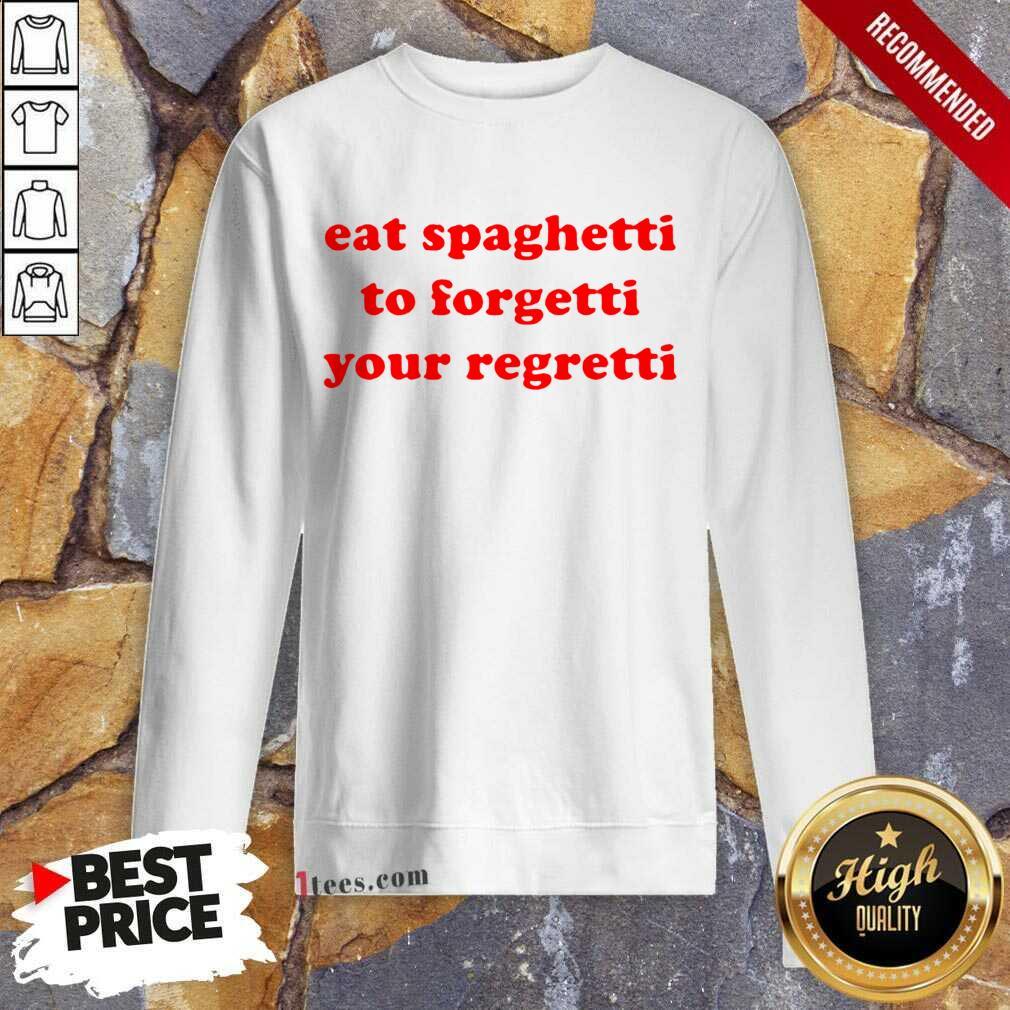 Pretty Eat Spaghetti To Forgetti Your Regretti Sweatshirt