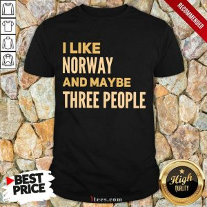Pretty I Like Norway And Maybe There People Shirt