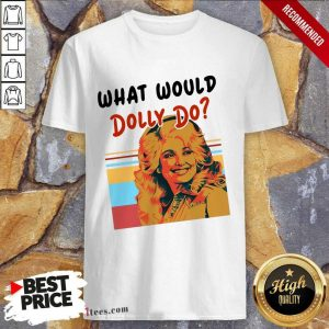 Pretty What Would Dolly Do Shirt