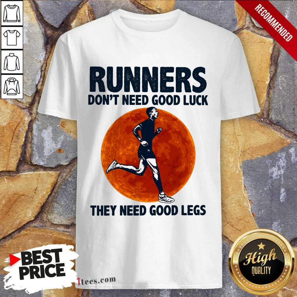 Surprised Runners Dont Need Good Luck They Need Good Legs Legs Shirt