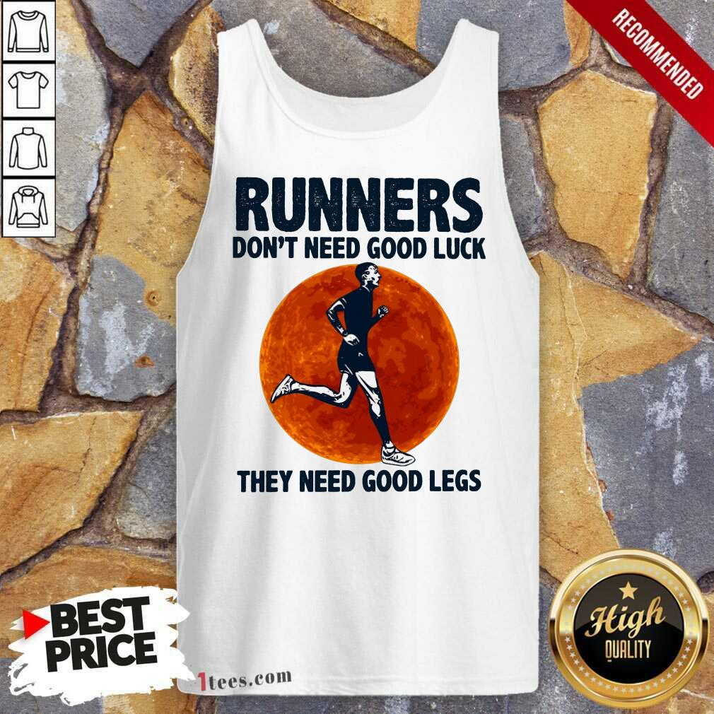 Surprised Runners Dont Need Good Luck They Need Good Legs Legs Tank Top
