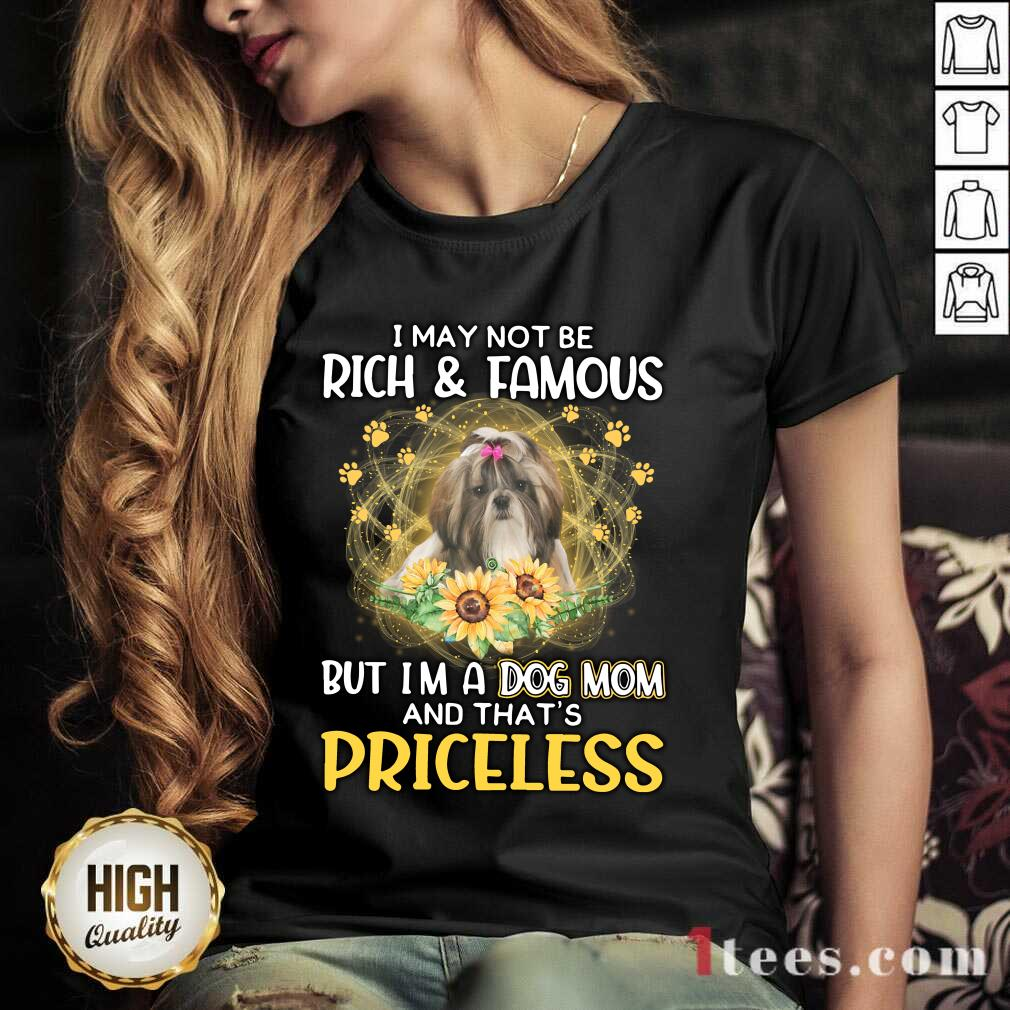 Surprised Shih Tzu I May Not Be Rich And Famous But Im A Dog Mom And Thats Priceless V-neck