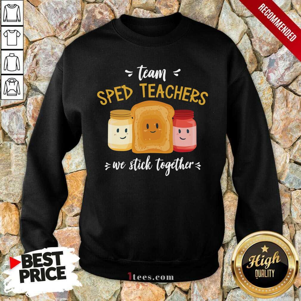 Team We Stick Together Sandwich Sped Teacher Sweatshirt
