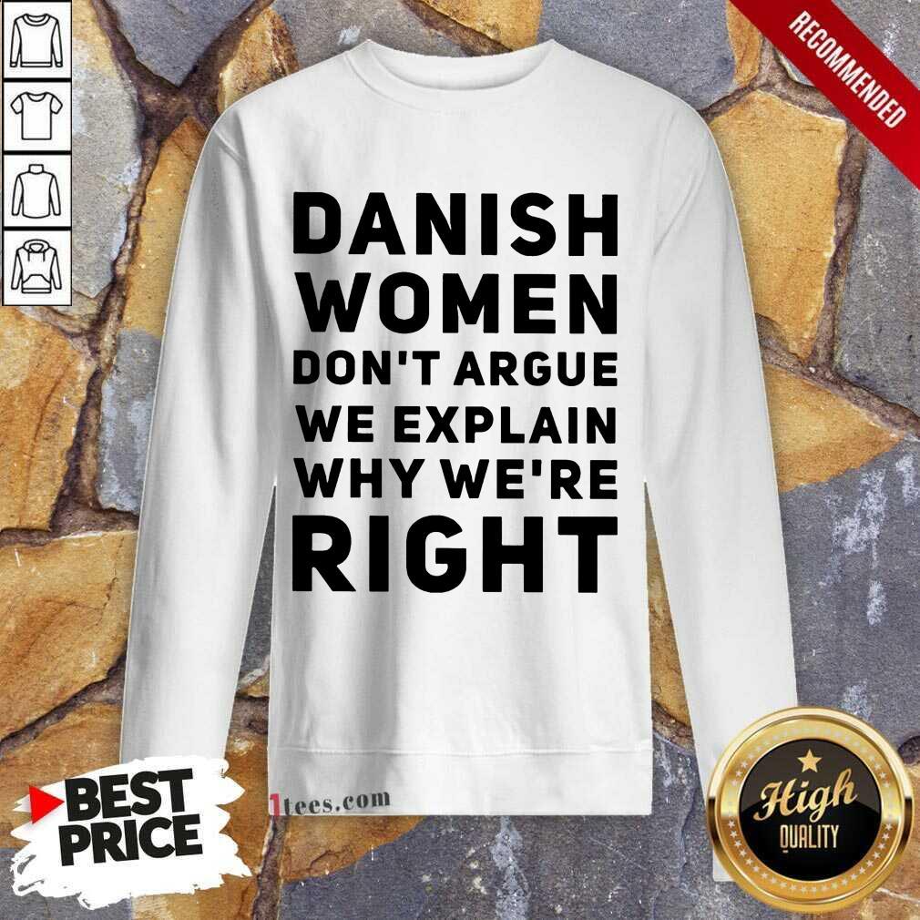 Terrific Danish Women Dont Argue We Explain Why Were Right Sweatshirt