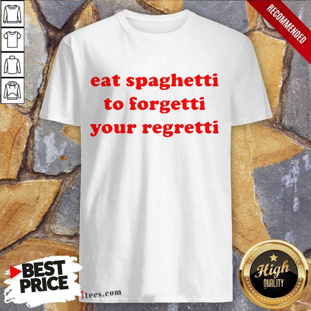 Top Eat Spaghetti To Forgetti Your Regretti Shirt