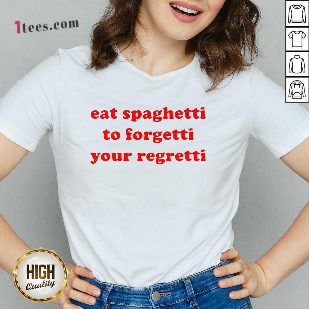 Top Eat Spaghetti To Forgetti Your Regretti V-neck