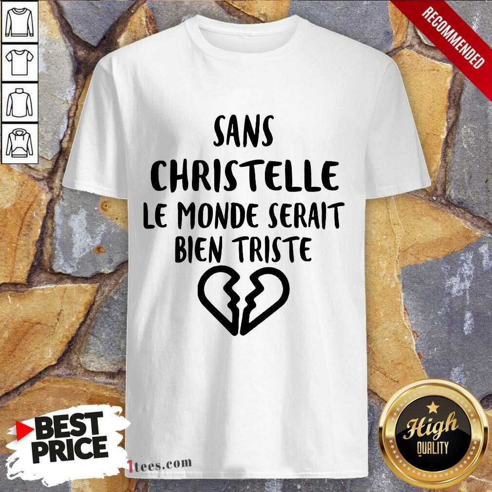 Top Sans Christelle Le Monde Serait Bien Triste Shirt