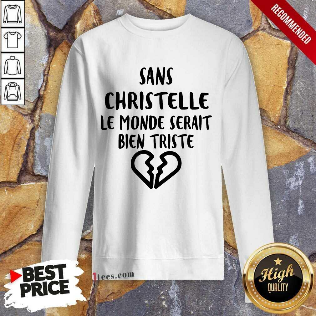 Top Sans Christelle Le Monde Serait Bien Triste Sweatshirt