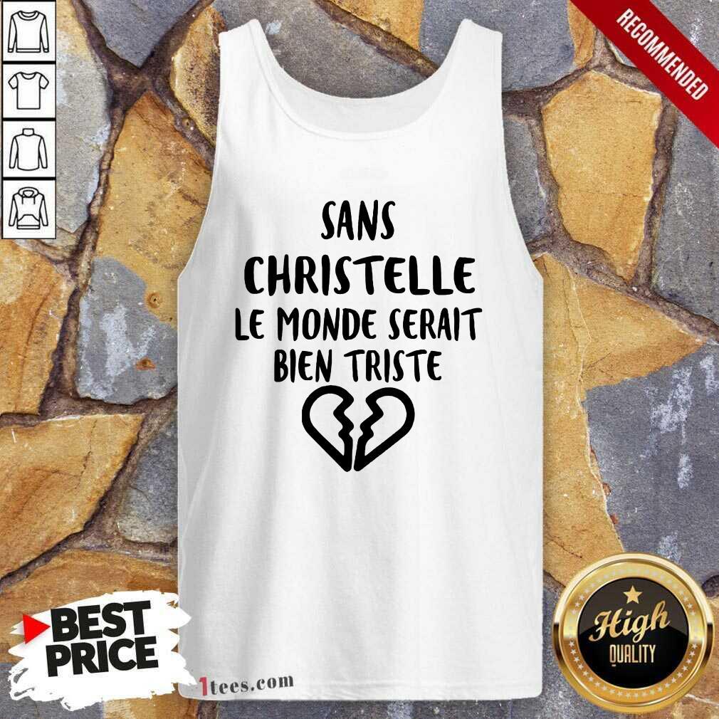 Top Sans Christelle Le Monde Serait Bien Triste Tank Top